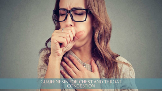 Role of Guaifenesin in Managing Chest and Throat Congestion